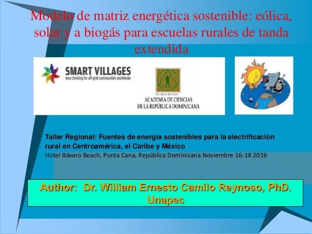 Modelo de matriz energética sostenible: eólica, solar y a biogás para escuelas rurales de tanda extendida Author: Dr. Will...