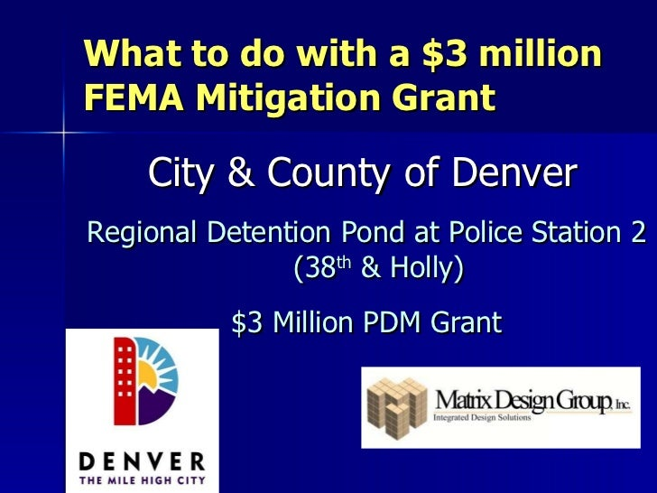 What to do with a $3 million FEMA Mitigation Grant <ul><li>City & County of Denver   </li></ul><ul><li>Regional Detention ...