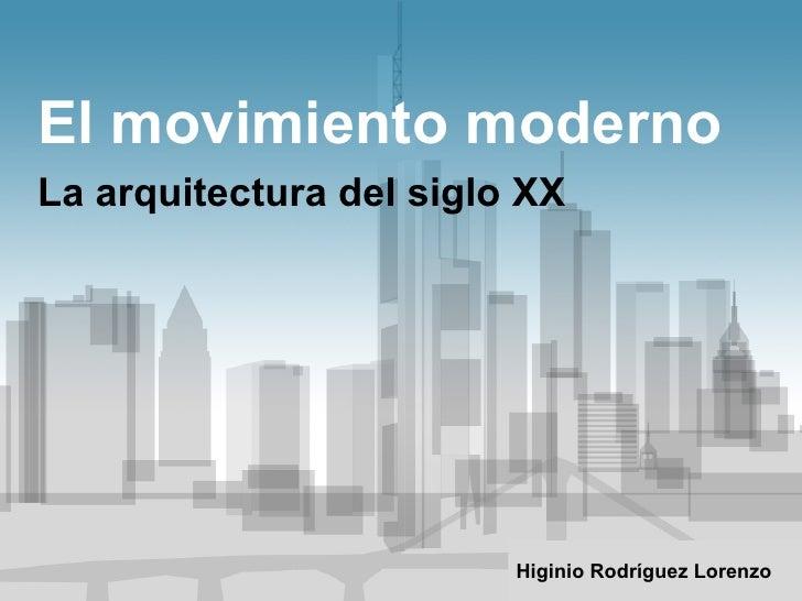 El movimiento moderno La arquitectura del siglo XX Higinio Rodríguez Lorenzo