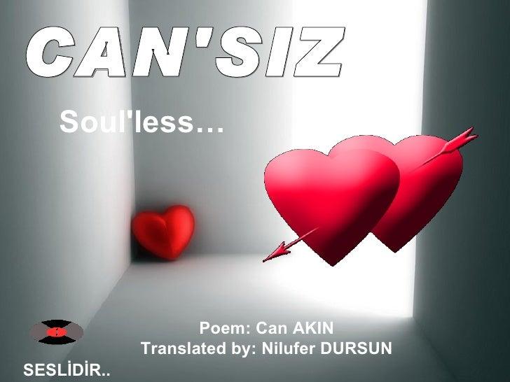 CAN'SIZ SESLİDİR.. Soul'less…   Poem: Can AKIN  Translated by: Nilufer DURSUN