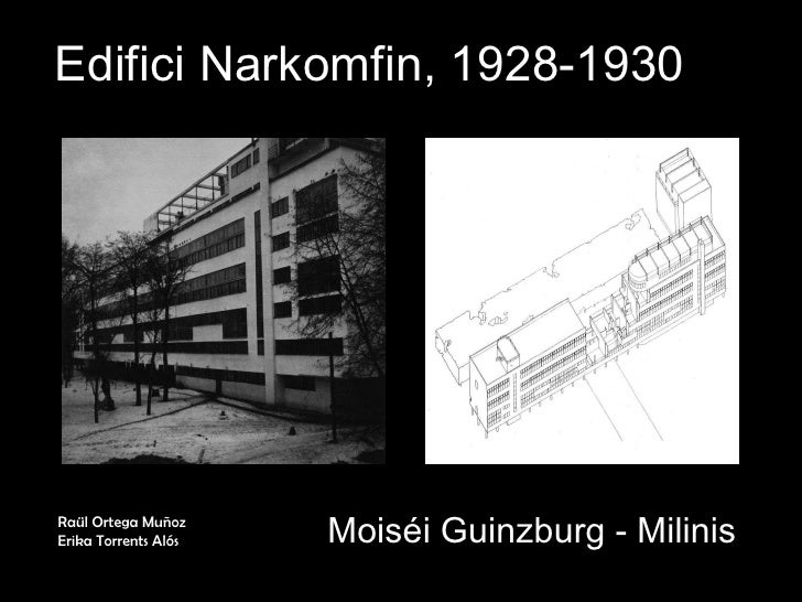 Edifici Narkomfin, 1928-1930 Moiséi Guinzburg - Milinis Raül Ortega Muñoz Erika Torrents Alós