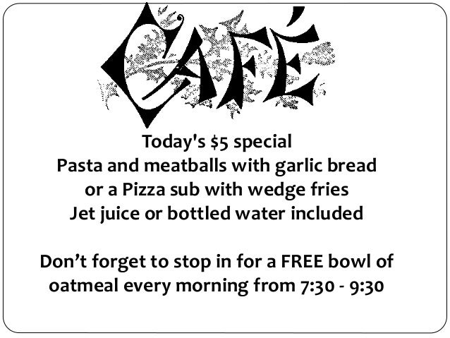 Today's $5 special Pasta and meatballs with garlic bread or a Pizza sub with wedge fries Jet juice or bottled water includ...