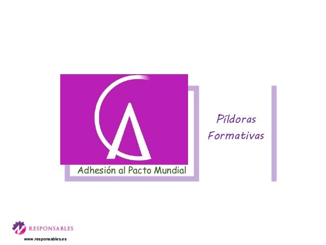 Adhesión al Pacto Mundial Píldoras Formativas www.responsables.es