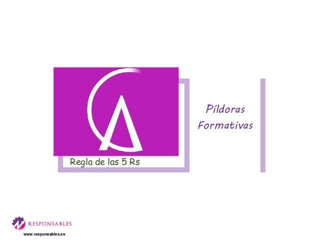 Regla de las 5 Rs Píldoras Formativas www.responsables.es