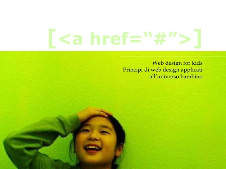 "Web design for kids Principi di web design applicati all'universo bambino [ <a href=""#""> ]"