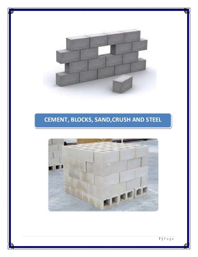 CEMENT, BLOCKS, SAND,CRUSH AND STEEL  7 | P a g e