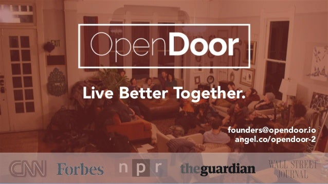 Live Better Together. founders@opendoor.io angel.co/opendoor-2