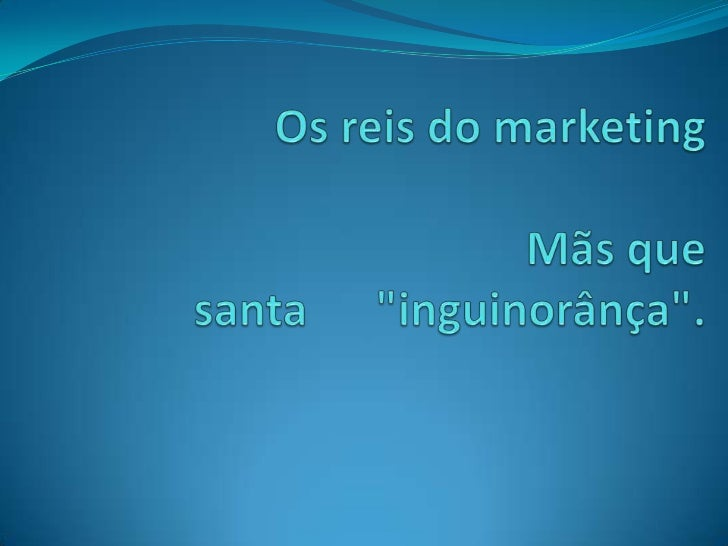 "Os reis do marketingMãsque santa      ""inguinorânça"".<br />"