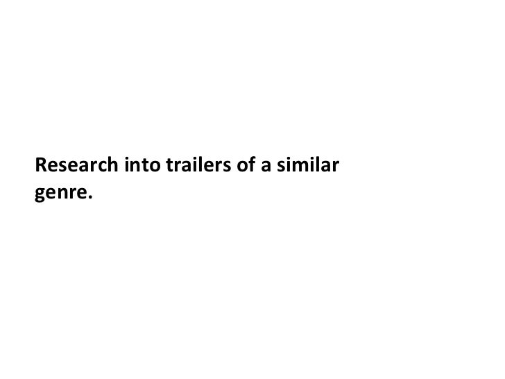 Research into trailers of a similar genre.<br />
