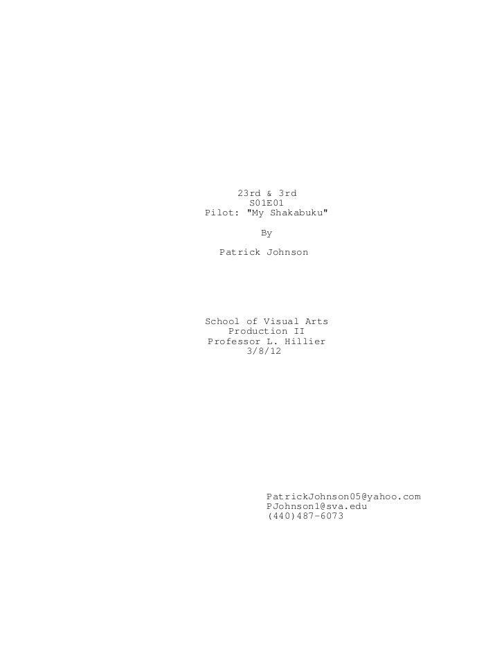 "23rd & 3rd        S01E01Pilot: ""My Shakabuku""         By  Patrick JohnsonSchool of Visual Arts     Production II Professor..."