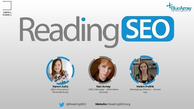 @ReadingSEO Website: ReadingSEO.org Karen Julia (SEO Consultant - PhotoSEOLab) Helen Pollitt (Managing Director - Arrows U...