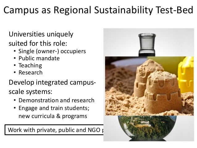 Campus as Regional Sustainability Test-Bed Universities uniquely suited for this role: • Single (owner-) occupiers • Publi...