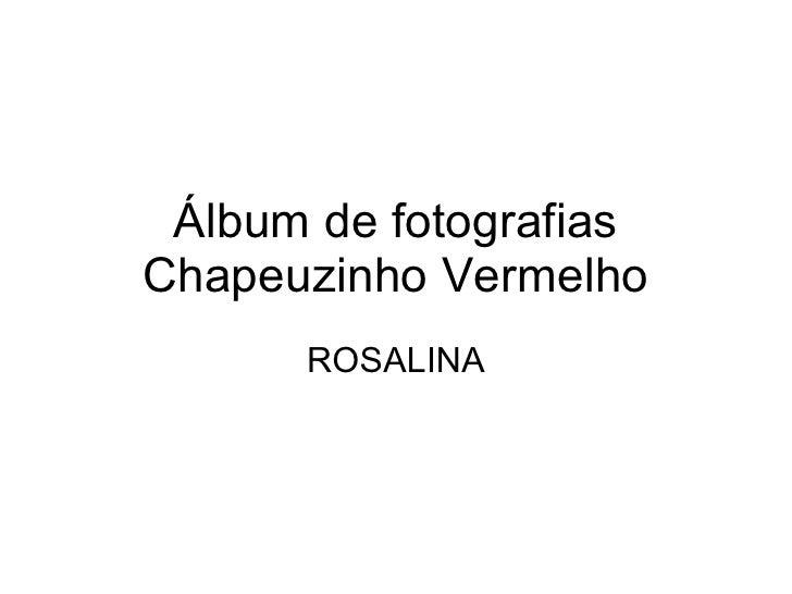 Álbum de fotografias Chapeuzinho Vermelho ROSALINA