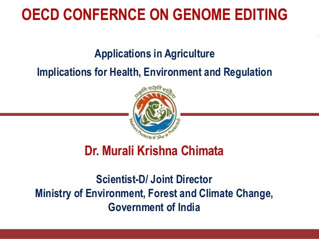 OECD CONFERNCE ON GENOME EDITING Applications in Agriculture Implications for Health, Environment and Regulation Dr. Mural...