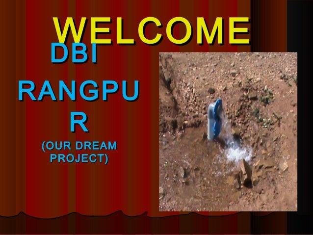 WELCOME  DBI  DBIRANGPU   R (OUR DREAM  PROJECT)