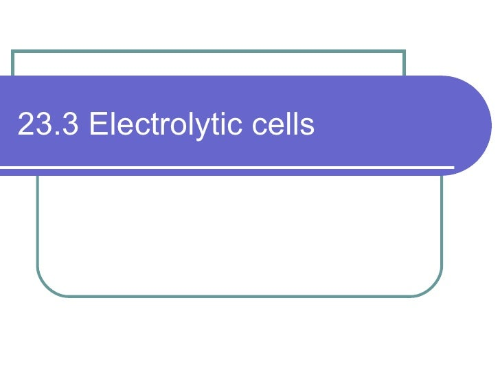 23.3 Electrolytic cells