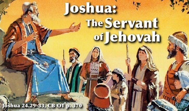 Joshua:                         The Servant                          of JehovahJoshua 24.29-33, CB OT p. 370