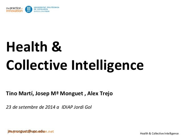 Health &  Collective Intelligence  Health & Collective Intelligence  Tino Martí, Josep Mª Monguet , Alex Trejo  23 de sete...