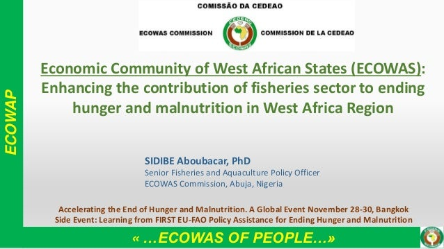 ECOWAP « …ECOWAS OF PEOPLE…» Economic Community of West African States (ECOWAS): Enhancing the contribution of fisheries s...