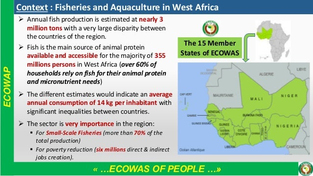 « …ECOWAS OF PEOPLE …» ECOWAP Context : Fisheries and Aquaculture in West Africa ➢ Annual fish production is estimated at ...