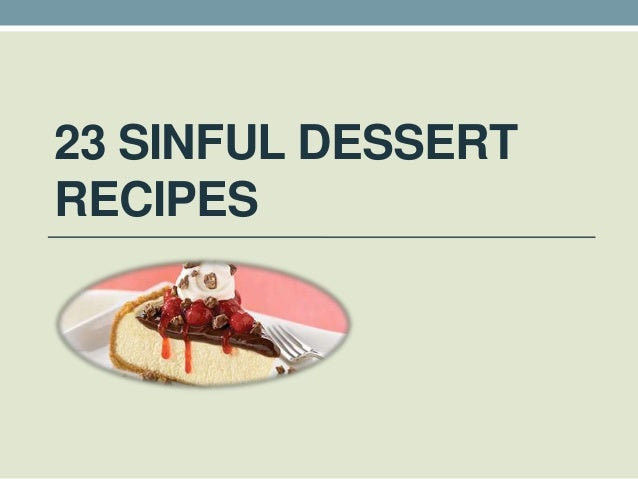 23 SINFUL DESSERTRECIPES