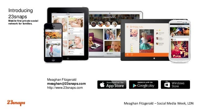 Introducing 23snaps Mobile-first private social network for families.  Meaghan Fitzgerald meaghan@23snaps.com http://www.2...