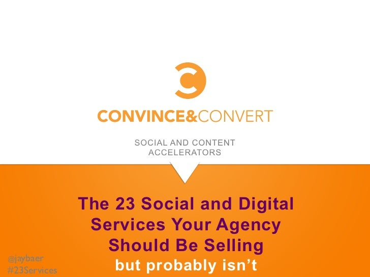 The 23 Social and Digital                  Services Your Agency                    Should Be Selling@jaybaer 	#23Services	...