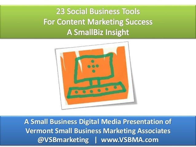A Small Business Digital Media Presentation of Vermont Small Business Marketing Associates @VSBmarketing | www.VSBMA.com