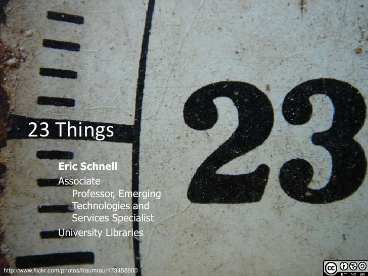 23 Things                    Eric Schnell                    Associate                       Professor, Emerging          ...