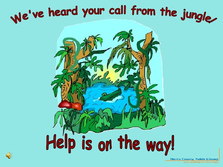 We've heard your call from the jungle! Help is on the way!