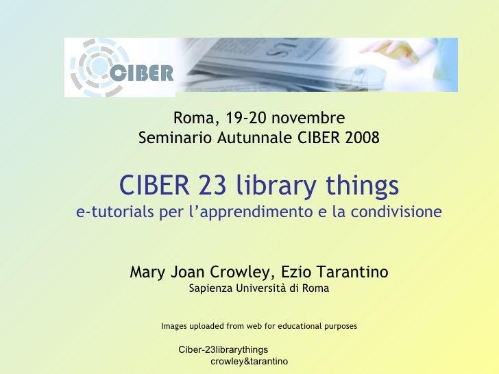 Ciber-23librarythings  crowley&tarantino Roma, 19-20 novembre Seminario Autunnale CIBER 2008 CIBER 23 library things e-tut...