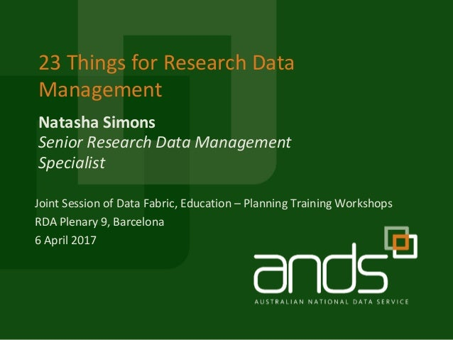 Natasha	Simons 23	Things	for	Research	Data	 Management Senior	Research	Data	Management	 Specialist Joint	Session	of	Data	F...