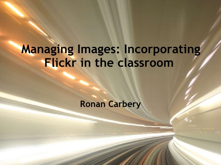 Managing Images: Incorporating Flickr in the classroom   Ronan Carbery