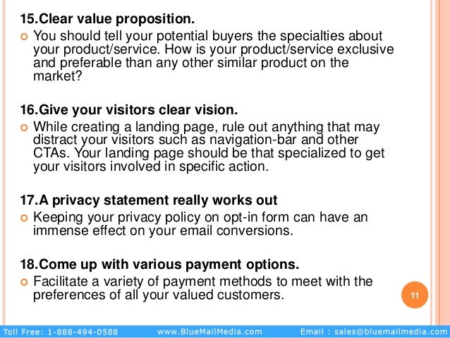 15.Clear value proposition.  You should tell your potential buyers the specialties about your product/service. How is you...