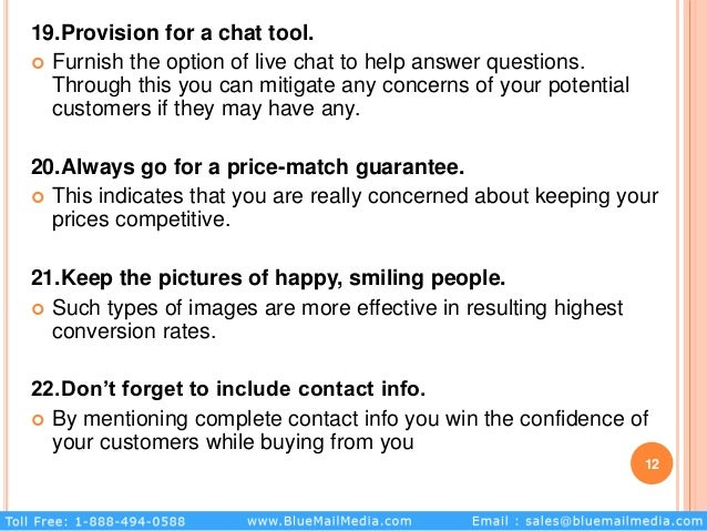 19.Provision for a chat tool.  Furnish the option of live chat to help answer questions. Through this you can mitigate an...
