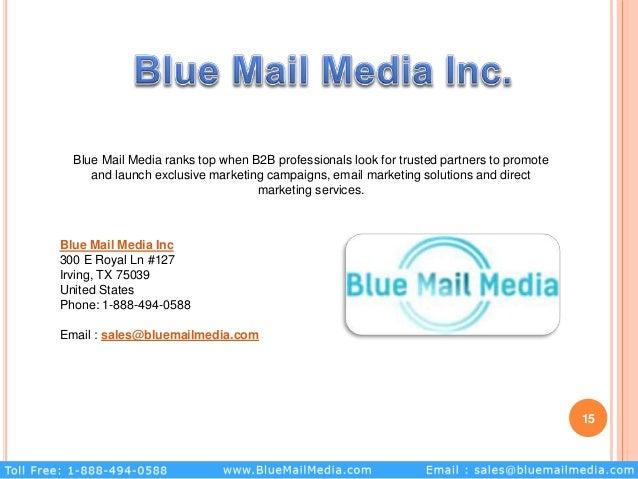 15 Blue Mail Media Inc 300 E Royal Ln #127 Irving, TX 75039 United States Phone: 1-888-494-0588 Email : sales@bluemailmedi...