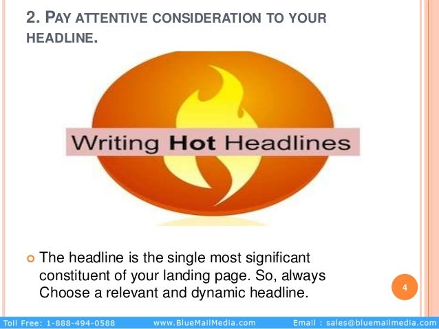 2. PAY ATTENTIVE CONSIDERATION TO YOUR HEADLINE.  The headline is the single most significant constituent of your landing...