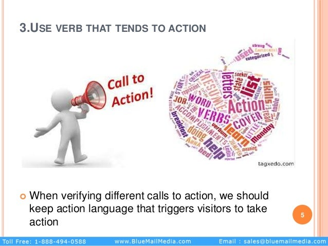 3.USE VERB THAT TENDS TO ACTION  When verifying different calls to action, we should keep action language that triggers v...