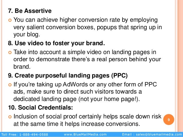 7. Be Assertive  You can achieve higher conversion rate by employing very salient conversion boxes, popups that spring up...