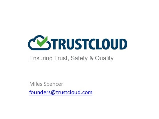 Ensuring Trust, Safety & Quality  Miles Spencer  founders@trustcloud.com