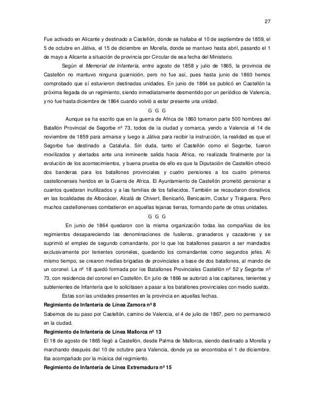 27  Fue activado en Alicante y destinado a Castellón, donde se hallaba el 10 de septiembre de 1859, el 5 de octubre en Ját...