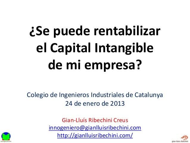 ¿Se puede rentabilizar el Capital Intangible   de mi empresa?Colegio de Ingenieros Industriales de Catalunya             2...
