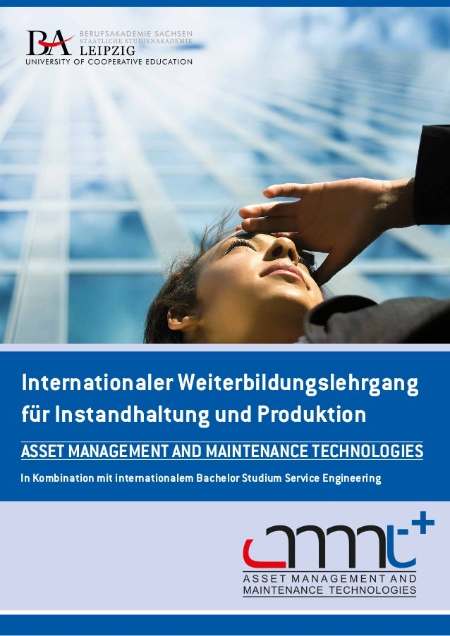 Internationaler Weiterbildungslehrgang für Instandhaltung und Produktion ASSET MANAGEMENT AND MAINTENANCE TECHNOLOGIES In ...