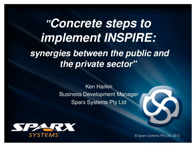 """""""Concrete steps to implement INSPIRE: synergies between the public and the private sector"""" Ken Harkin Business Development..."""
