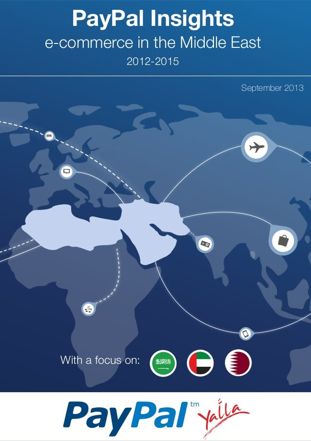 PayPal Insights e-commerce in the Middle East September 2013 2012-2015 With a focus on: