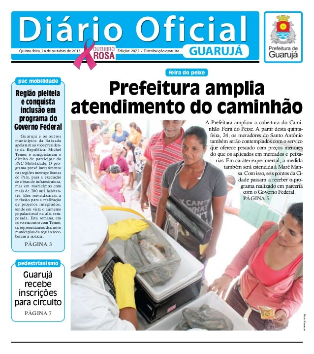 Diário Oficial Quinta-feira, 24 de outubro de 2013  Edição: 2872 • Distribuição gratuita  GUARUJÁ  feira do peixe pac mobi...