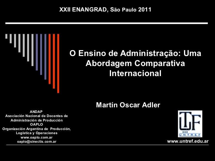 O  Ensino de Administra ç ão: Uma Abordagem Comparativa Internacional Martín Oscar Adler www.untref.edu.ar ANDAP  Asociaci...
