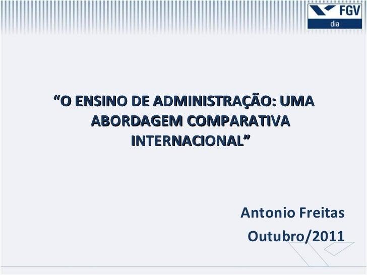 """<ul><li>"""" O ENSINO DE ADMINISTRAÇÃO: UMA ABORDAGEM COMPARATIVA INTERNACIONAL"""" </li></ul><ul><li>Antonio Freitas </li></ul>..."""