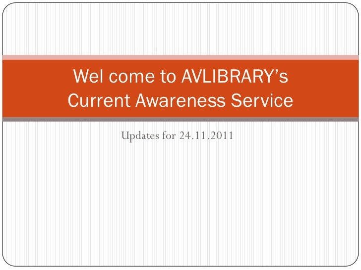 Wel come to AVLIBRARY'sCurrent Awareness Service     Updates for 24.11.2011
