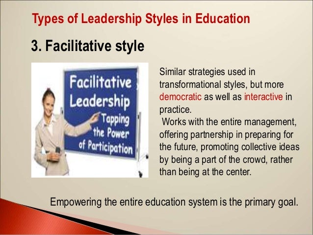 leadership styles in education This study investigated whether a correlation exists between the principal's  leadership style and both a) performance level and b) the principal's  effectiveness in.